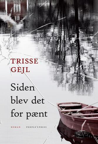 Trisse Gejl: Siden blev det for pænt : roman