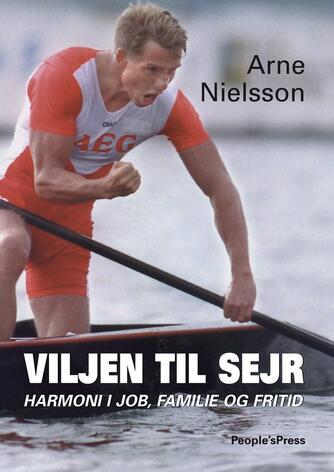 Arne Nielsson, Jan Løfberg: Viljen til sejr : harmoni i job, familie og fritid