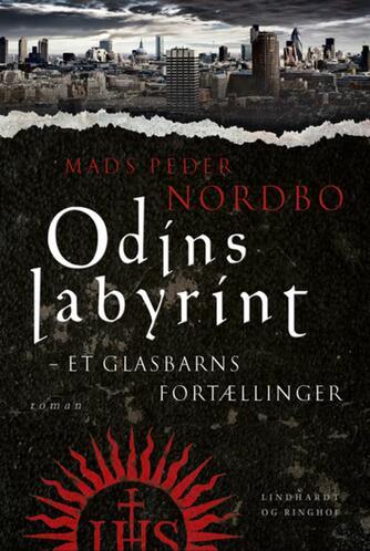 Mads Peder Nordbo: Odins labyrint : et glasbarns fortællinger : roman