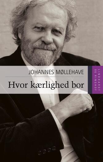Johannes Møllehave: Hvor kærlighed bor