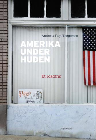 Andreas Fugl Thøgersen: Amerika under huden : et roadtrip