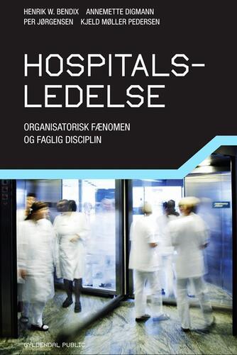 Henrik W. Bendix: Hospitalsledelse : organisatorisk fænomen og faglig disciplin