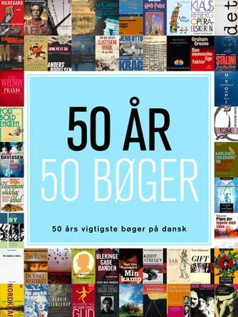 : 50 år - 50 bøger : 50 års vigtigste bøger på dansk