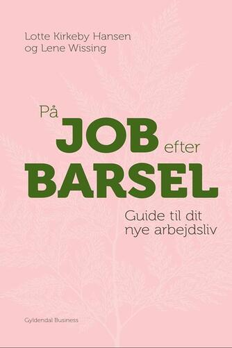 Lene Wissing, Lotte Kirkeby Hansen: På job efter barsel : guide til dit nye arbejdsliv