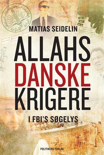 Matias Seidelin: Allahs danske krigere - i FBI's søgelys