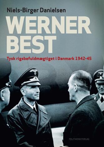 Niels-Birger Danielsen: Werner Best : tysk rigsbefuldmægtiget i Danmark 1942-1945