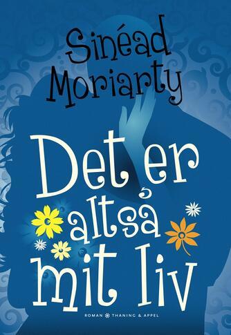 Sinéad Moriarty: Det er altså mit liv : roman