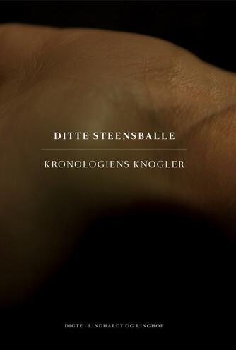 Ditte Steensballe: Kronologiens knogler : digte