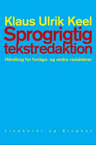 Klaus Ulrik Keel: Sprogrigtig tekstredaktion : håndbog for forlags- og andre redaktører