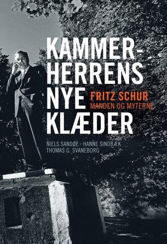 Niels Sandøe, Hanne Sindbæk, Thomas G. Svaneborg: Kammerherrens nye klæder : Fritz Schur - manden og myterne
