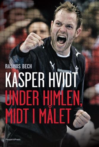 Rasmus Bech: Kasper Hvidt : under himlen, midt i målet