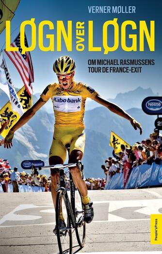 Verner Møller (f. 1962): Løgn over løgn : om Michael Rasmussens Tour de France-exit
