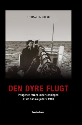 Thomas Hjortsø: Den dyre flugt : pengenes strøm under redningen af de danske jøder i 1943
