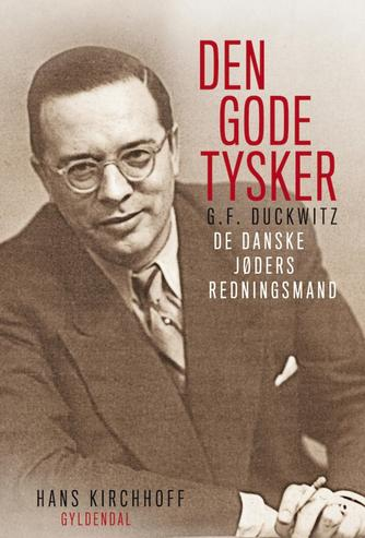 Hans Kirchhoff (f. 1933): Den gode tysker : Georg Ferdinand Duckwitz : de danske jøders redningsmand