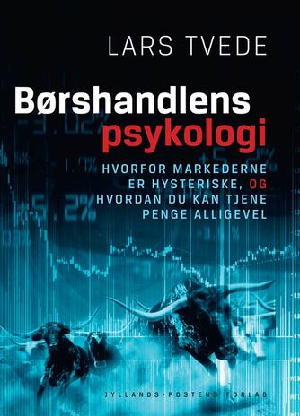 Lars Tvede: Børshandlens psykologi : hvorfor markederne er hysteriske, og hvordan du kan tjene penge alligevel