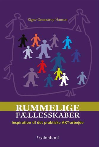 Signe Gramstrup Hansen: Rummelige fællesskaber : inspiration til det praktiske AKT-arbejde