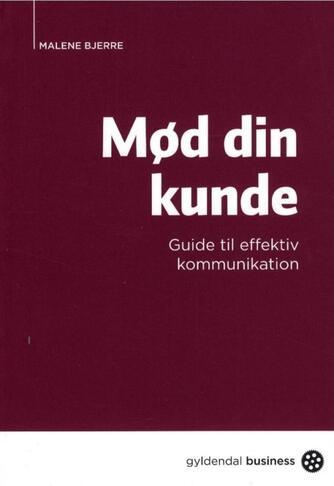 Malene Bjerre: Mød din kunde : guide til effektiv kommunikation