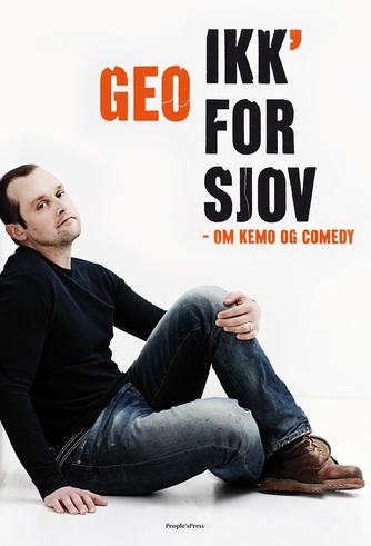 Geo (f. 1975): Ikk' for sjov : om kemo og comedy