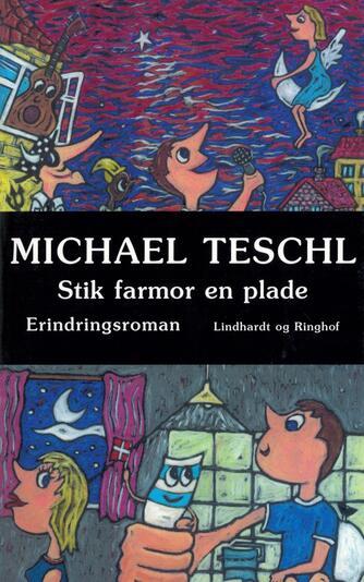 Michael Teschl: Stik farmor en plade : erindringsroman