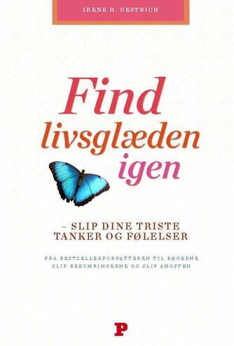 Irene Henriette Oestrich: Find livsglæden igen : slip dine triste tanker og følelser