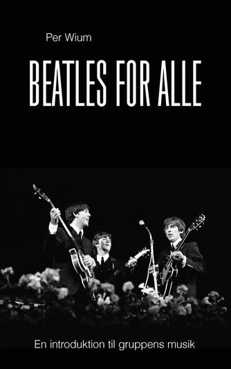 Per Wium: Beatles for alle : en introduktion til gruppens musik