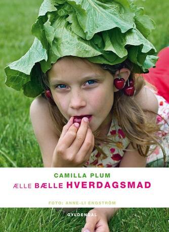 Camilla Plum: Ælle bælle hverdagsmad