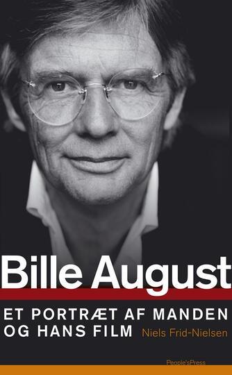 Niels Frid-Nielsen: Bille August : et portræt af manden og hans film