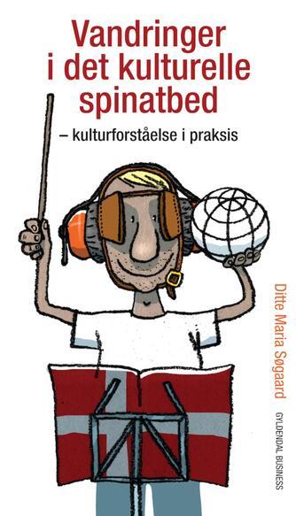 Ditte Maria Søgaard: Vandringer i det kulturelle spinatbed : kulturforståelse i praksis
