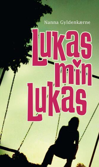 Nanna Gyldenkærne: Lukas, min Lukas
