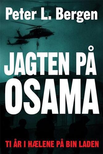 Peter L. Bergen: Jagten på Osama : ti år i hælene på Bin Laden