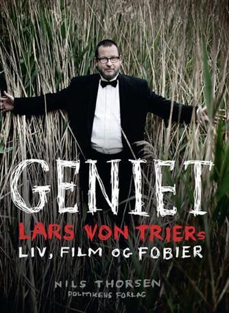 Nils Thorsen: Geniet : Lars von Triers liv, film og fobier