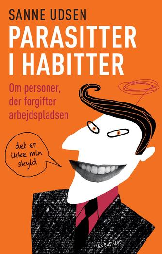 Sanne Udsen: Parasitter i habitter : om personer, der forgifter arbejdspladsen