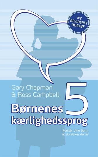 Gary Chapman, Ross Campbell: Børnenes 5 kærlighedssprog : forstår dine børn, at du elsker dem?