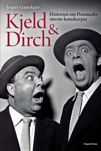 Jesper Gaarskjær: Kjeld & Dirch : historien om Danmarks største komikerpar