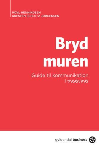 Povl Christian Henningsen, Kresten Schultz Jørgensen: Bryd muren : en guide til kommunikation i modvind