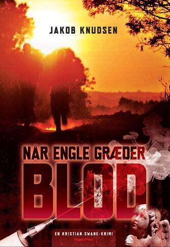 Jakob Knudsen (f. 1969): Når engle græder blod : en Kristian Swane-krimi