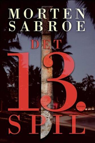 Morten Sabroe: Det 13. spil : roman