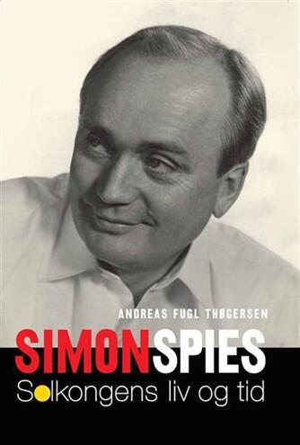 Andreas Fugl Thøgersen: Simon Spies : solkongens liv og tid