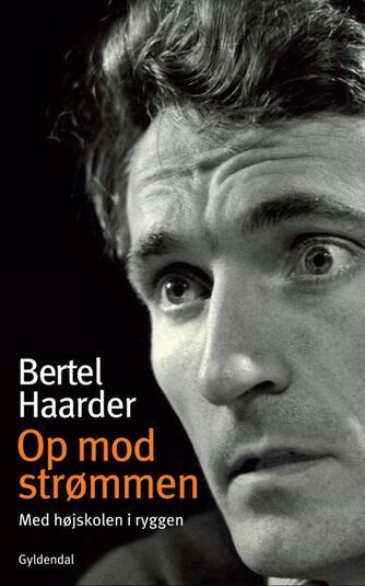 Bertel Haarder: Op mod strømmen : med højskolen i ryggen