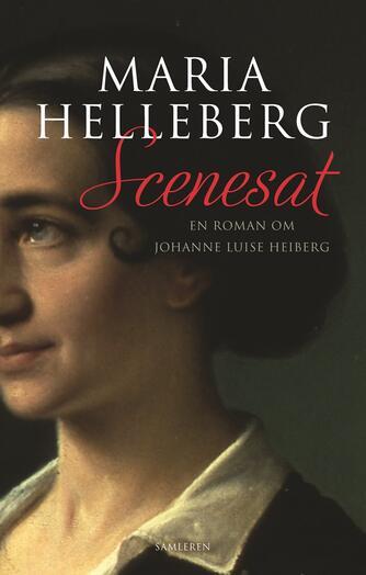 Maria Helleberg: Scenesat : en roman om Johanne Luise Heiberg