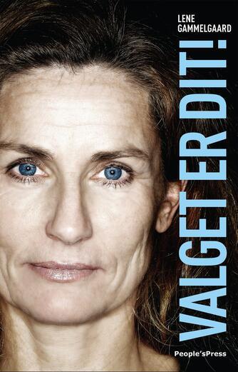 Lene Gammelgaard: Valget er dit! : det er dit ansvar at forme livet, som du vil have det