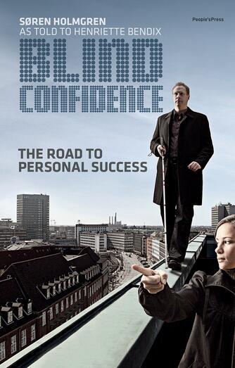 Søren Holmgren, Henriette Bendix: Blind confidence : the road to personal succes