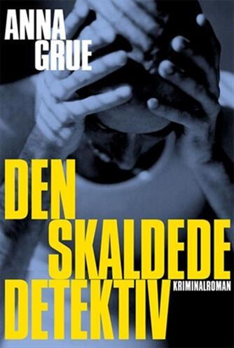 Anna Grue: Den skaldede detektiv : kriminalroman