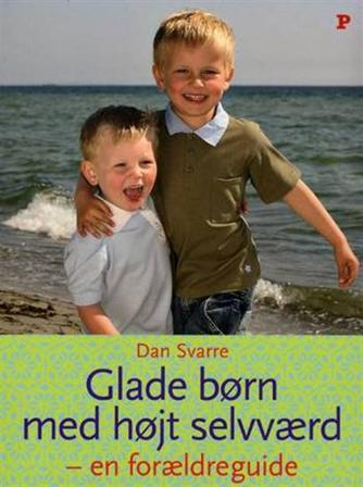 Dan Svarre: Glade børn med højt selvværd : en forældreguide