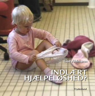 Lise Ahlmann: Indlært hjælpeløshed?