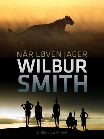 Wilbur A. Smith: Når løven jager