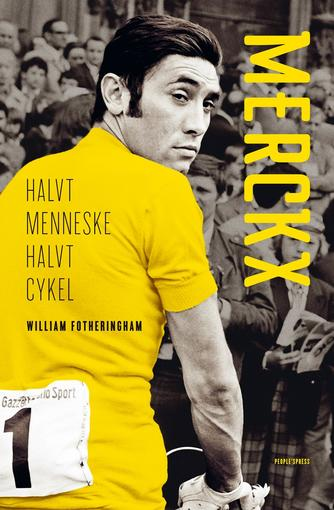William Fotheringham: Merckx : halvt menneske, halvt cykel