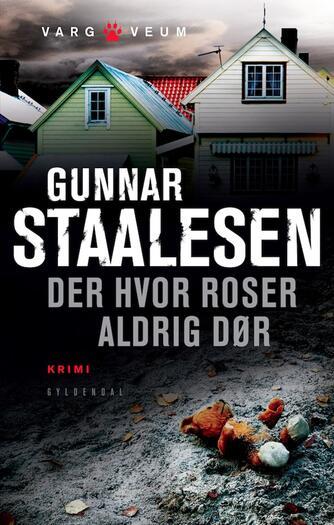 Gunnar Staalesen: Der hvor roser aldrig dør : krimi