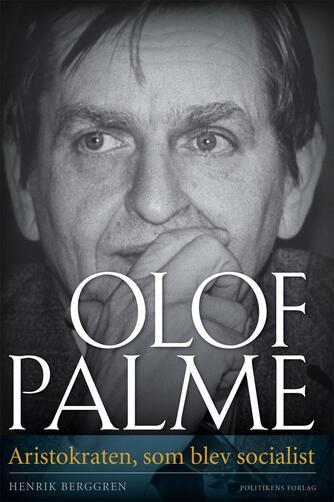 Henrik Berggren (f. 1957-06-18): Olof Palme : aristokraten, som blev socialist