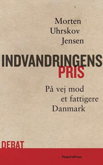Morten Uhrskov Jensen: Indvandringens pris : på vej mod et fattigere Danmark
